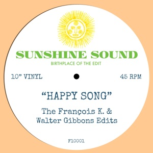 SUNSHINE SOUND Happy Song (Francois K & Walter Gibbons Edits) SUNSHINE SOUND