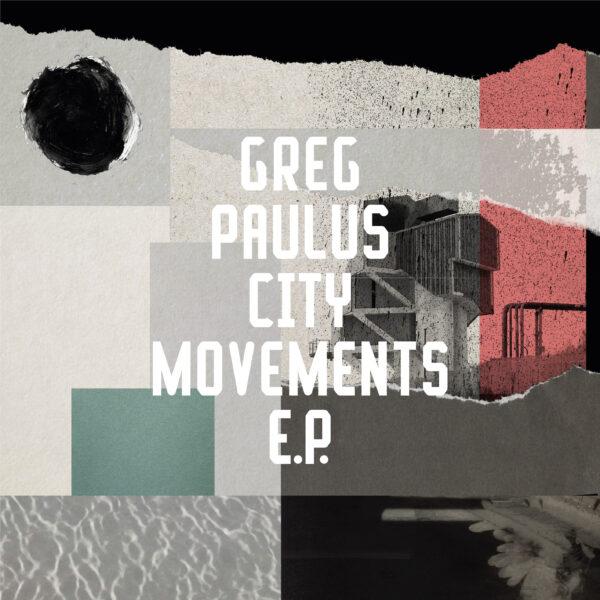 GREG PAULUS City Movements EP FREERANGE